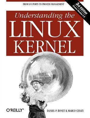 Understanding The Linux Kernel By Bovet, Daniel P./ Cesati, Marco